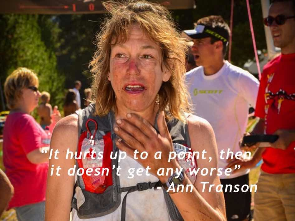 """It hurts up to a point, then it doesn't get any worse"". - Ann Transon"